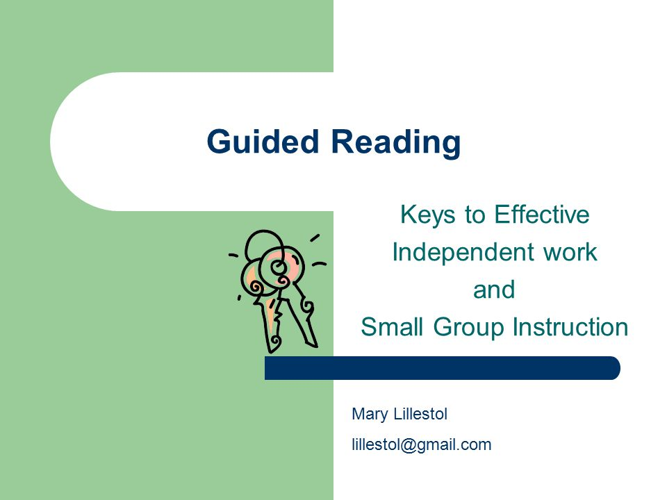 Guided Reading Keys to Effective Independent work and Small Group Instruction Mary Lillestol