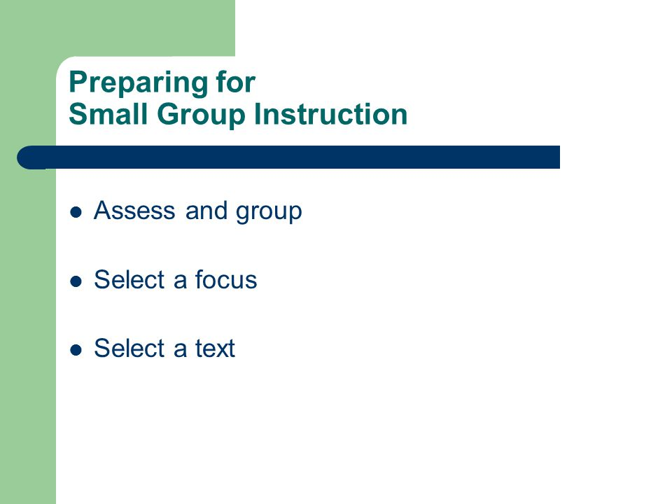 Preparing for Small Group Instruction Assess and group Select a focus Select a text