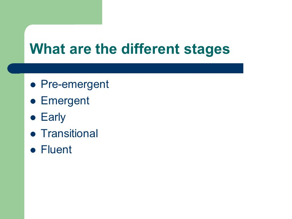 What are the different stages Pre-emergent Emergent Early Transitional Fluent