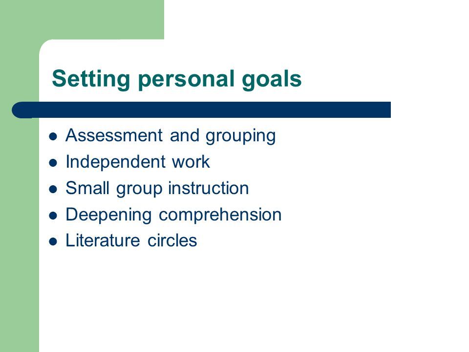 Setting personal goals Assessment and grouping Independent work Small group instruction Deepening comprehension Literature circles