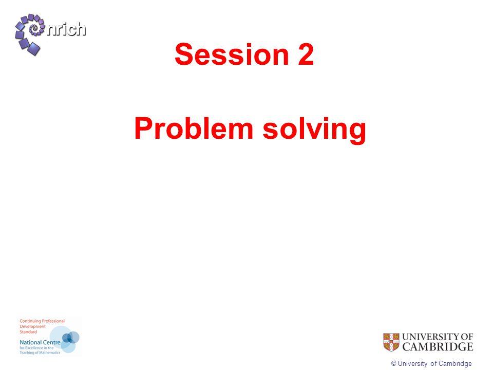 © University of Cambridge Session 2 Problem solving