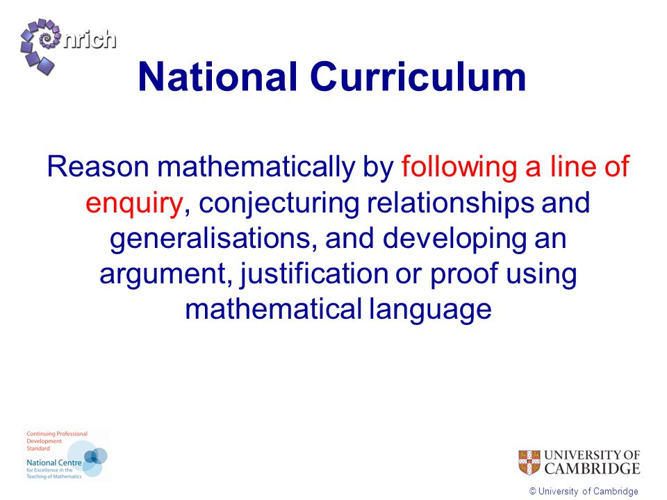 © University of Cambridge Year 6 Pupils should be taught to: use simple formulae generate and describe linear number sequences express missing number problems algebraically find pairs of numbers that satisfy an equation with two unknowns enumerate all possibilities of combinations of two variables.