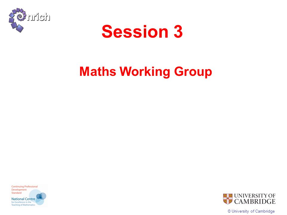 © University of Cambridge Session 3 Maths Working Group