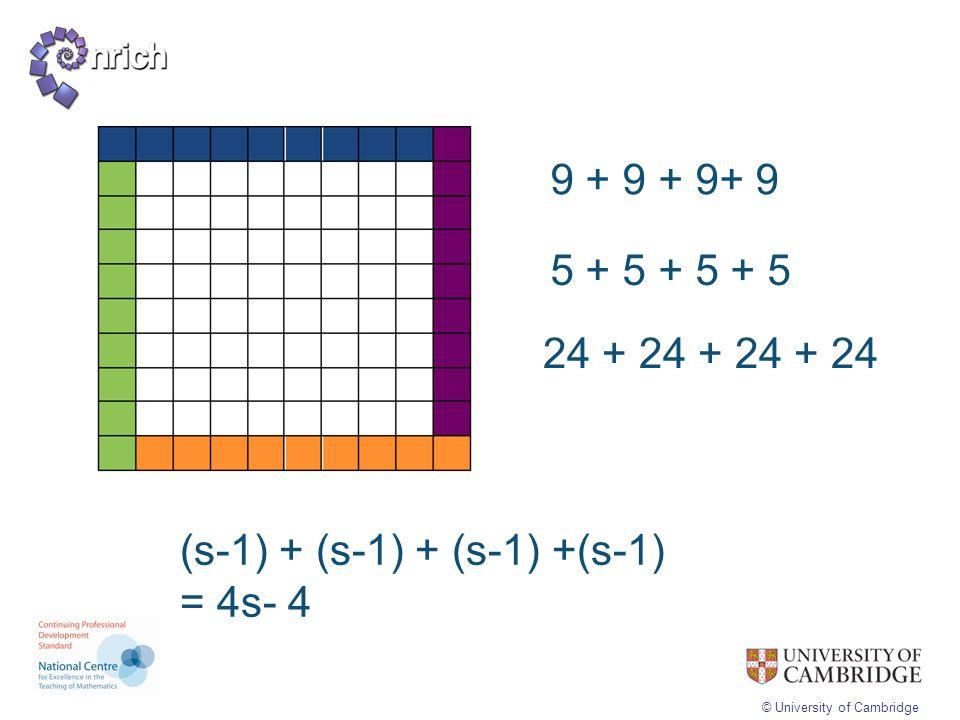 © University of Cambridge 9 + 9 + 9+ 9 5 + 5 + 5 + 5 24 + 24 + 24 + 24 (s-1) + (s-1) + (s-1) +(s-1) = 4s- 4