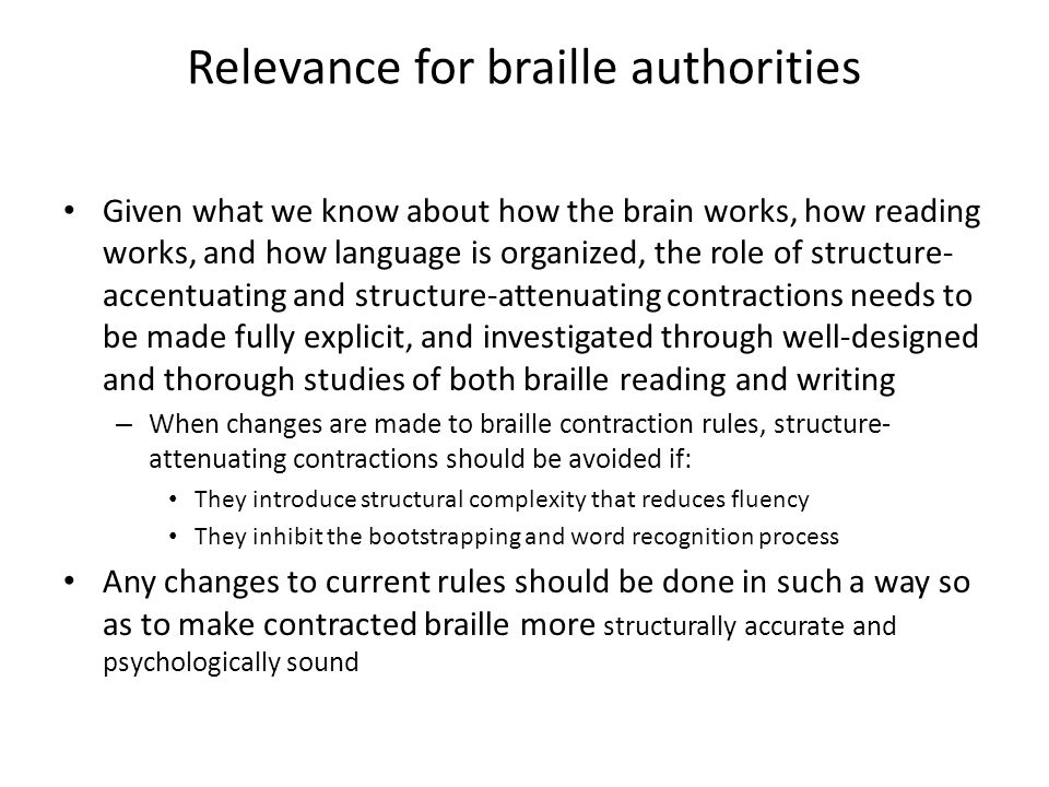 Relevance for braille authorities Given what we know about how the brain works, how reading works, and how language is organized, the role of structur