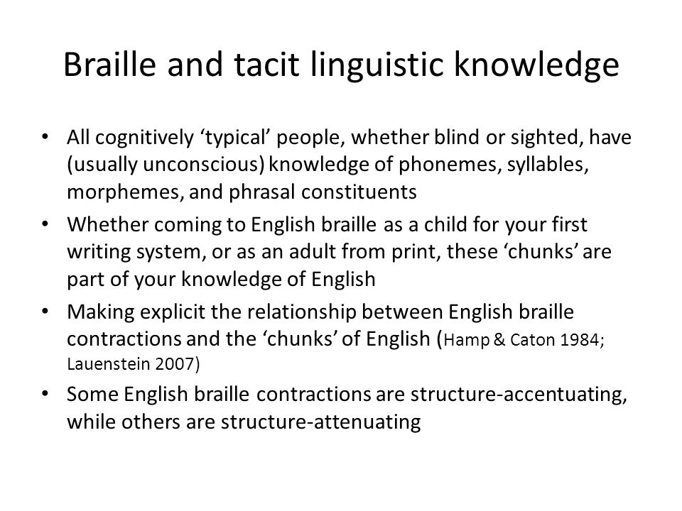 Braille and tacit linguistic knowledge All cognitively 'typical' people, whether blind or sighted, have (usually unconscious) knowledge of phonemes, s