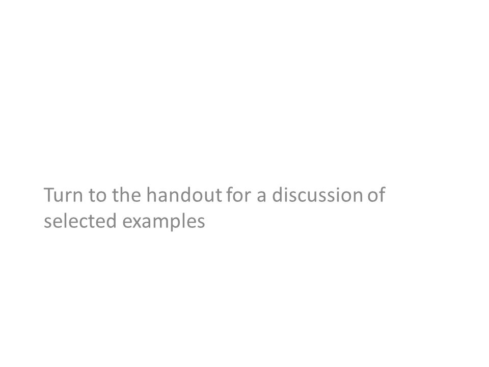 Turn to the handout for a discussion of selected examples