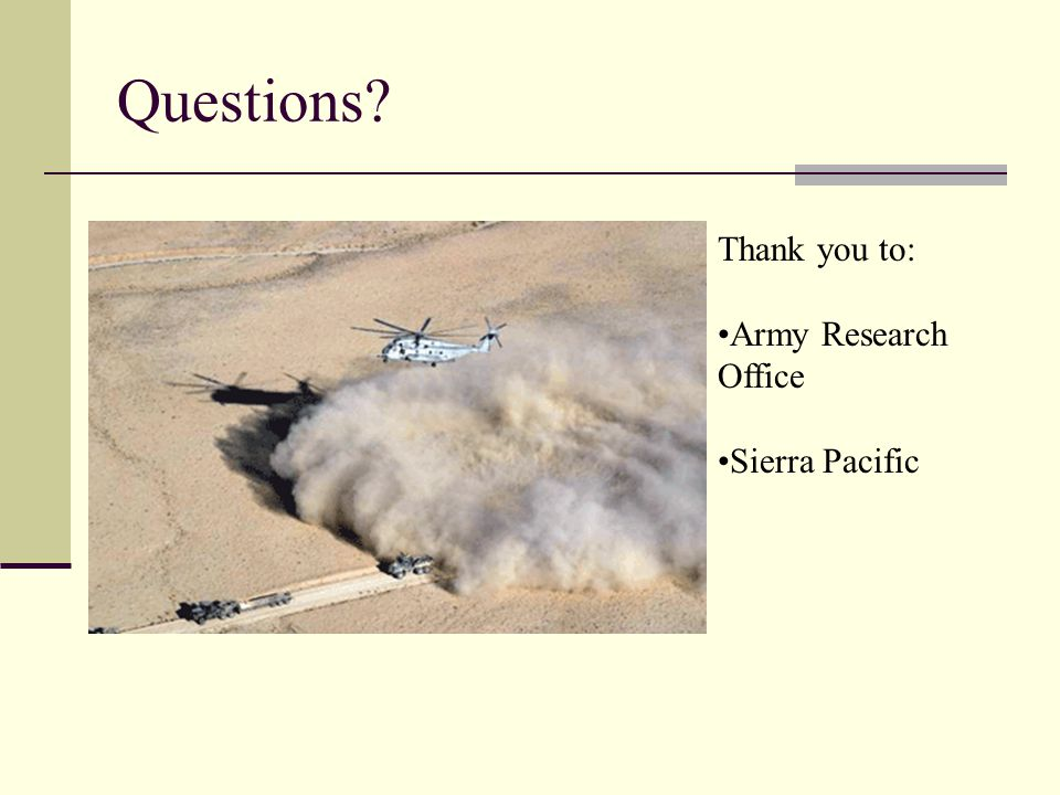 Questions Thank you to: Army Research Office Sierra Pacific