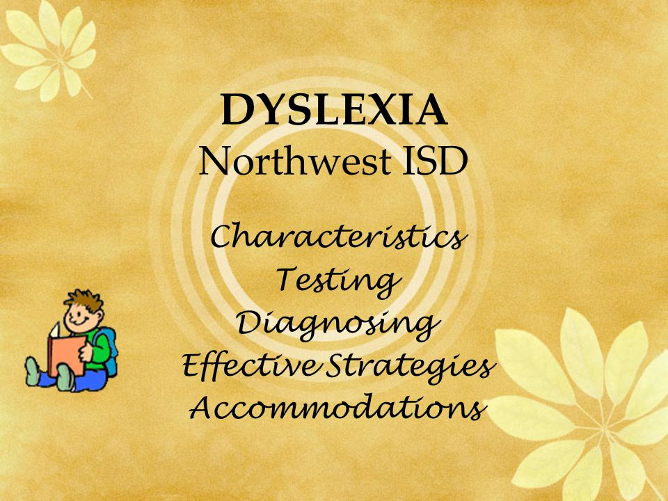DYSLEXIA Northwest ISD Characteristics Testing Diagnosing Effective Strategies Accommodations