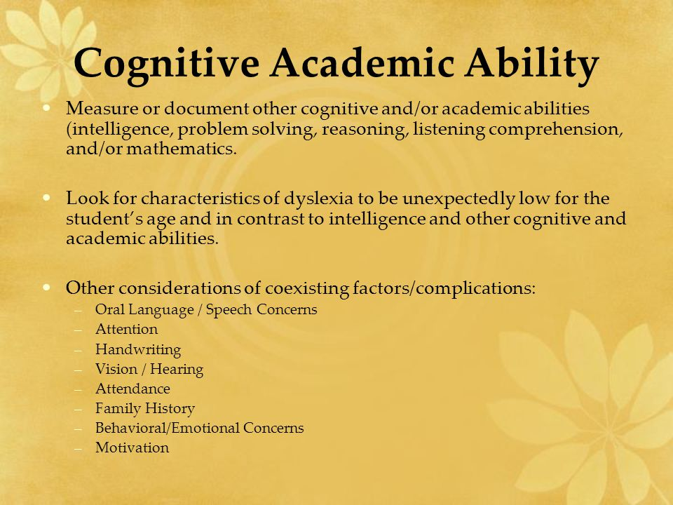 Cognitive Academic Ability Measure or document other cognitive and/or academic abilities (intelligence, problem solving, reasoning, listening comprehe