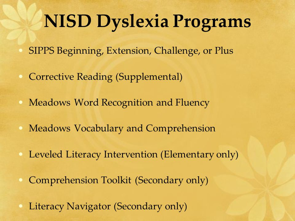 NISD Dyslexia Programs SIPPS Beginning, Extension, Challenge, or Plus Corrective Reading (Supplemental) Meadows Word Recognition and Fluency Meadows V
