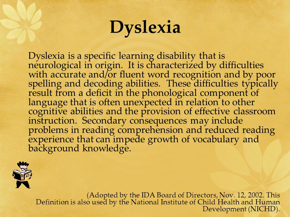 Dyslexia Dyslexia is a specific learning disability that is neurological in origin.