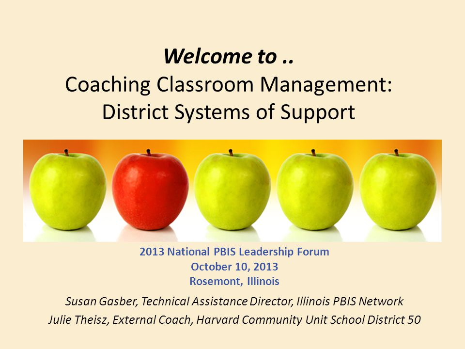 Welcome to.. Coaching Classroom Management: District Systems of Support 2013 National PBIS Leadership Forum October 10, 2013 Rosemont, Illinois Susan