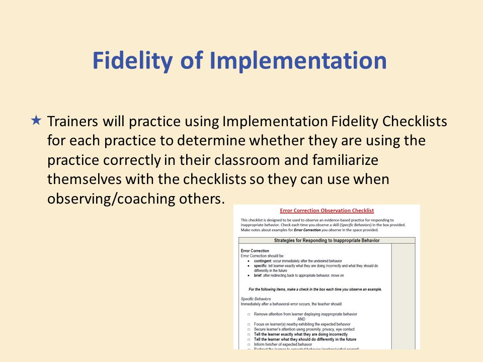 Fidelity of Implementation  Trainers will practice using Implementation Fidelity Checklists for each practice to determine whether they are using the