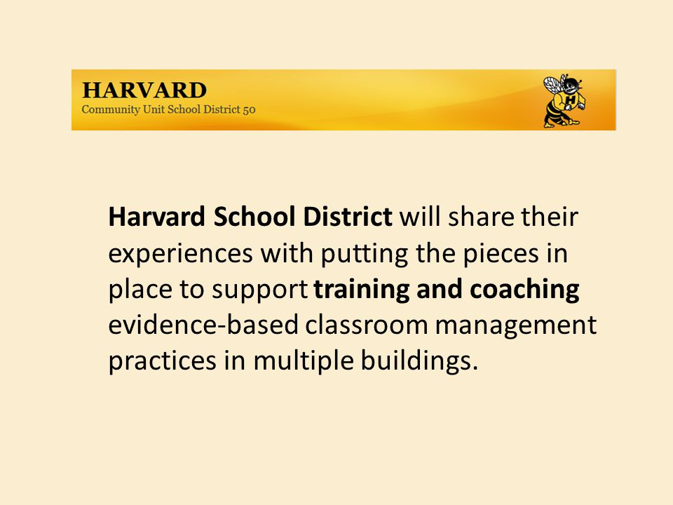 Harvard School District will share their experiences with putting the pieces in place to support training and coaching evidence-based classroom manage