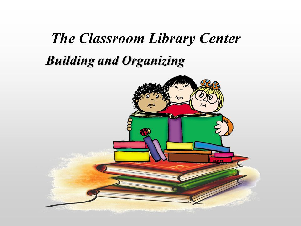 Building and Organizing The Classroom Library Center
