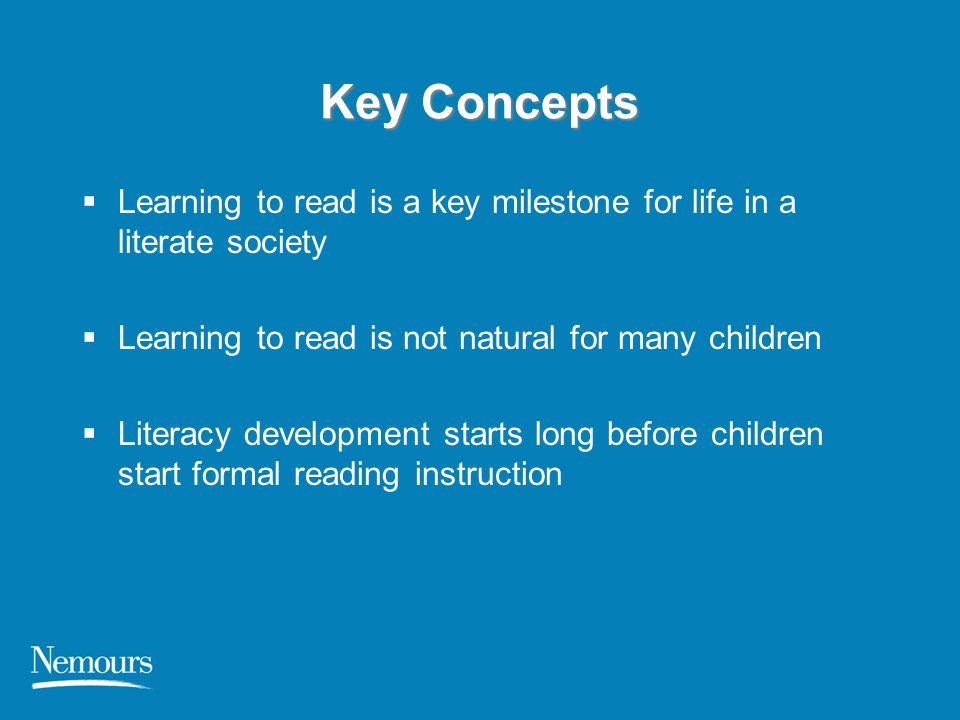 Key Concepts  Learning to read is a key milestone for life in a literate society  Learning to read is not natural for many children  Literacy devel