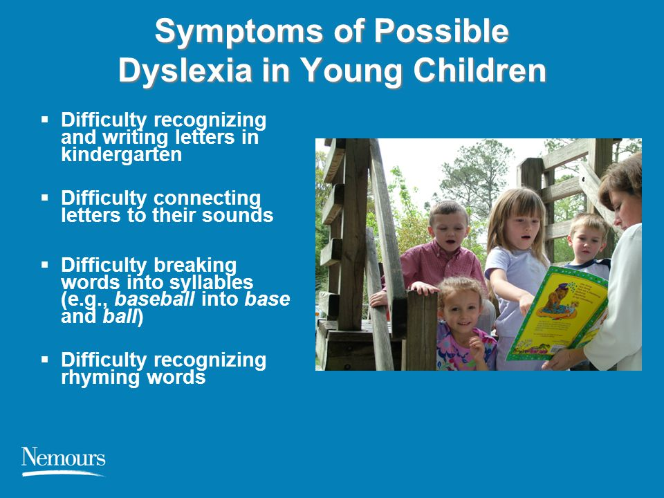 Symptoms of Possible Dyslexia in Young Children  Difficulty recognizing and writing letters in kindergarten  Difficulty connecting letters to their