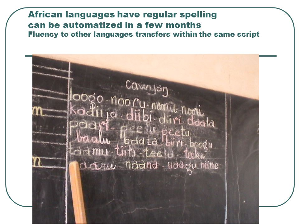 African languages have regular spelling can be automatized in a few months Fluency to other languages transfers within the same script