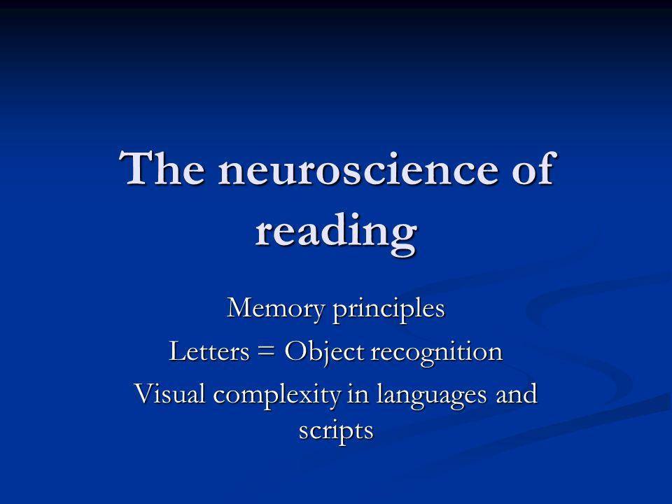 The neuroscience of reading Memory principles Letters = Object recognition Visual complexity in languages and scripts