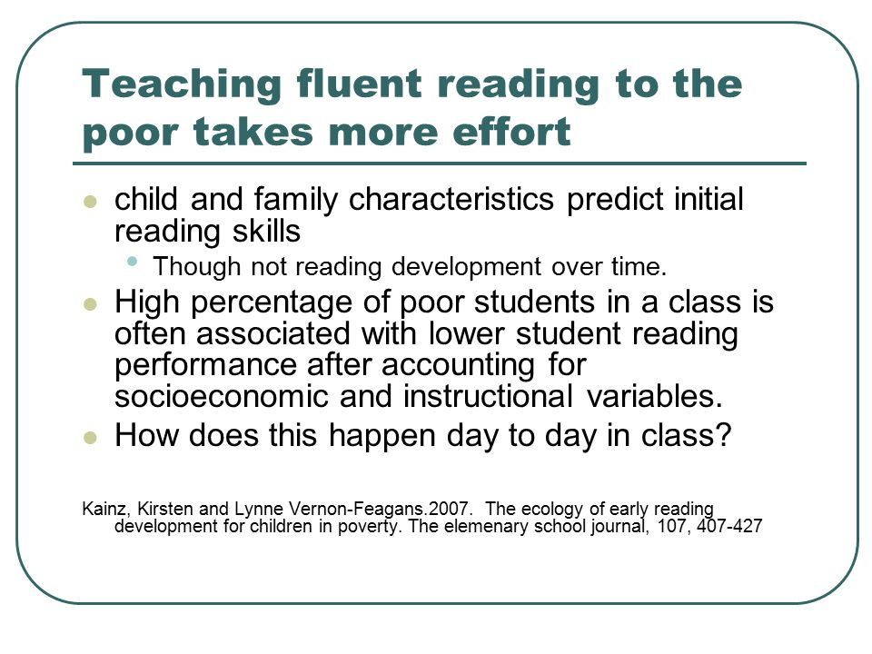 Teaching fluent reading to the poor takes more effort child and family characteristics predict initial reading skills Though not reading development over time.