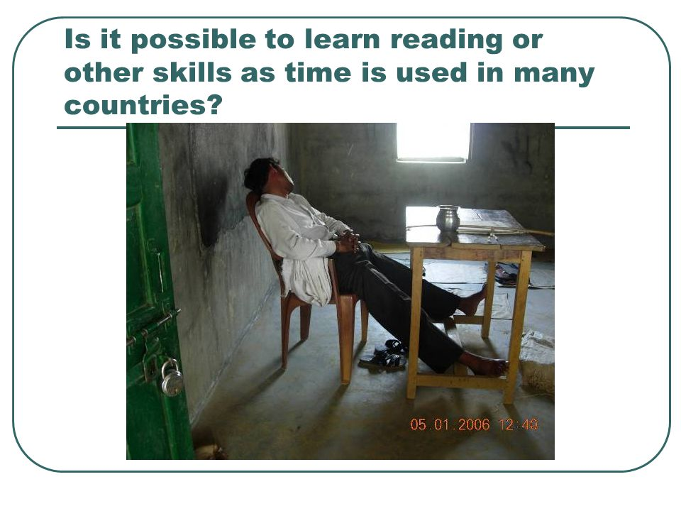 Is it possible to learn reading or other skills as time is used in many countries