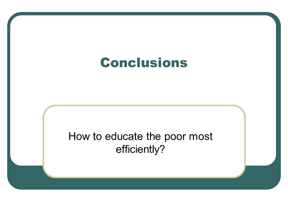 Conclusions How to educate the poor most efficiently