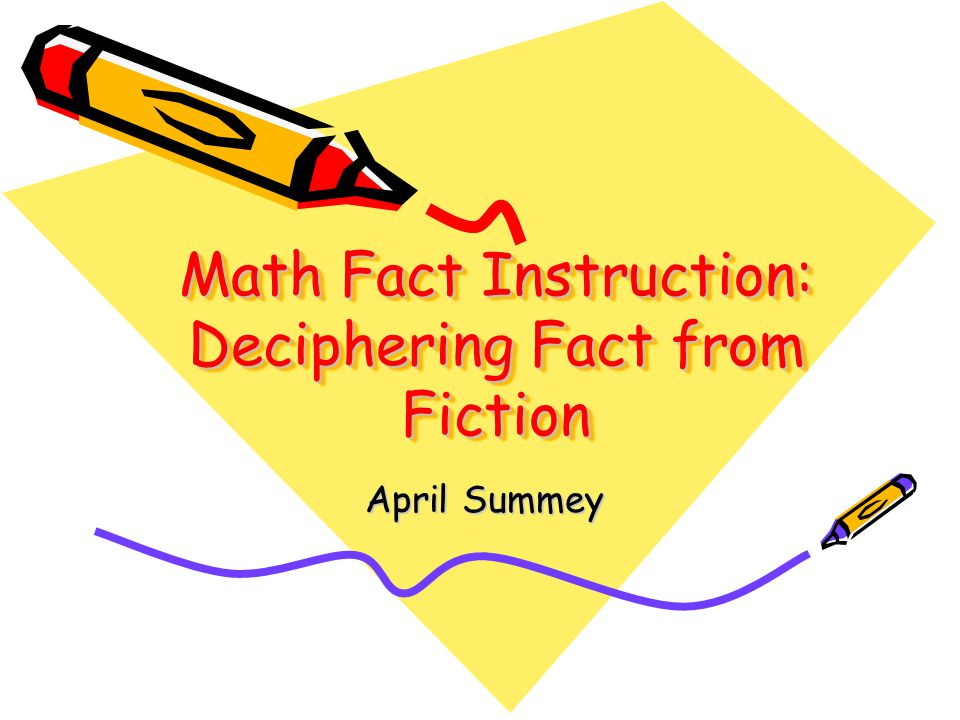 Math Fact Instruction: Deciphering Fact from Fiction April Summey