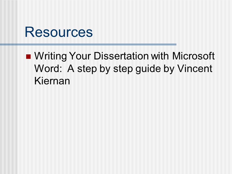 Resources Writing Your Dissertation with Microsoft Word: A step by step guide by Vincent Kiernan