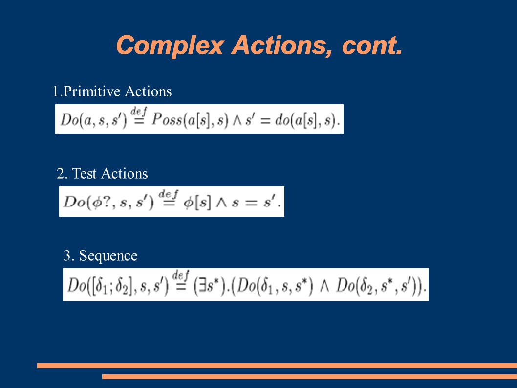 Complex Actions, cont. 1.Primitive Actions Complex Actions, cont. 2. Test Actions 3. Sequence