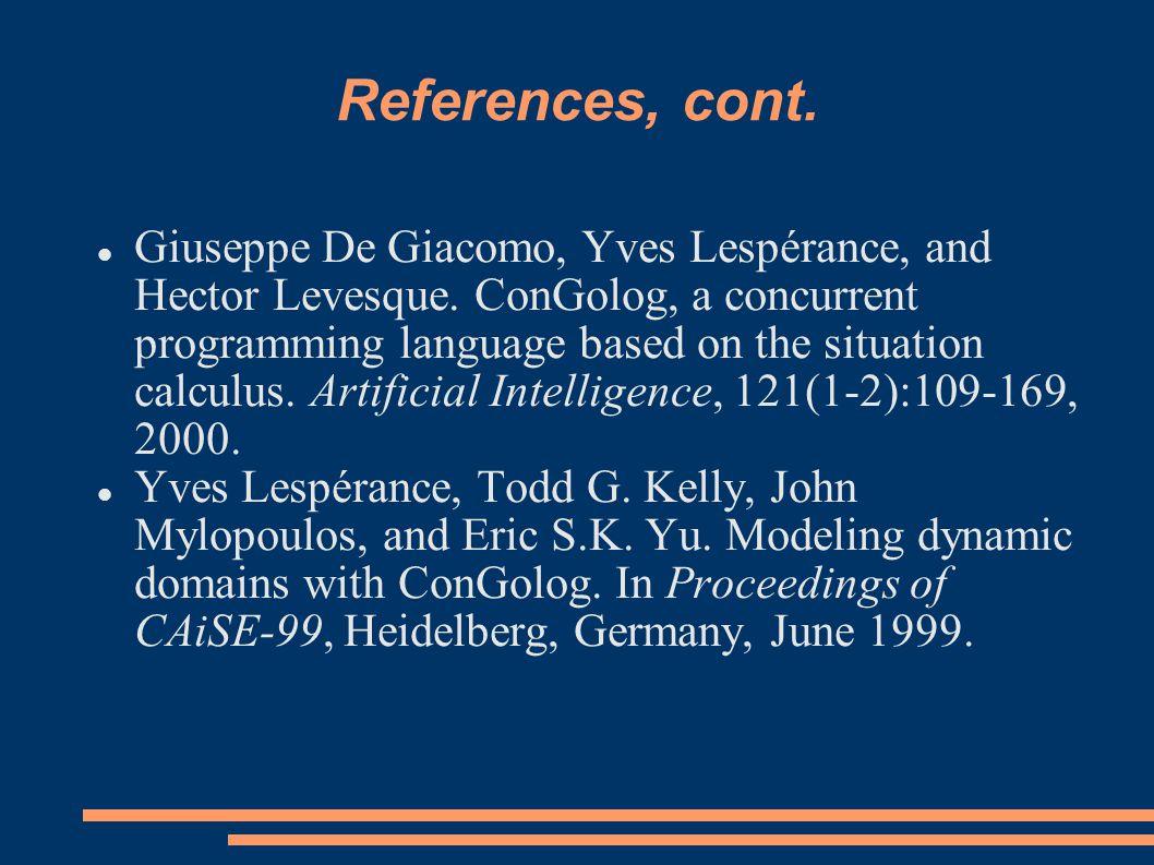 References, cont. Giuseppe De Giacomo, Yves Lespérance, and Hector Levesque.