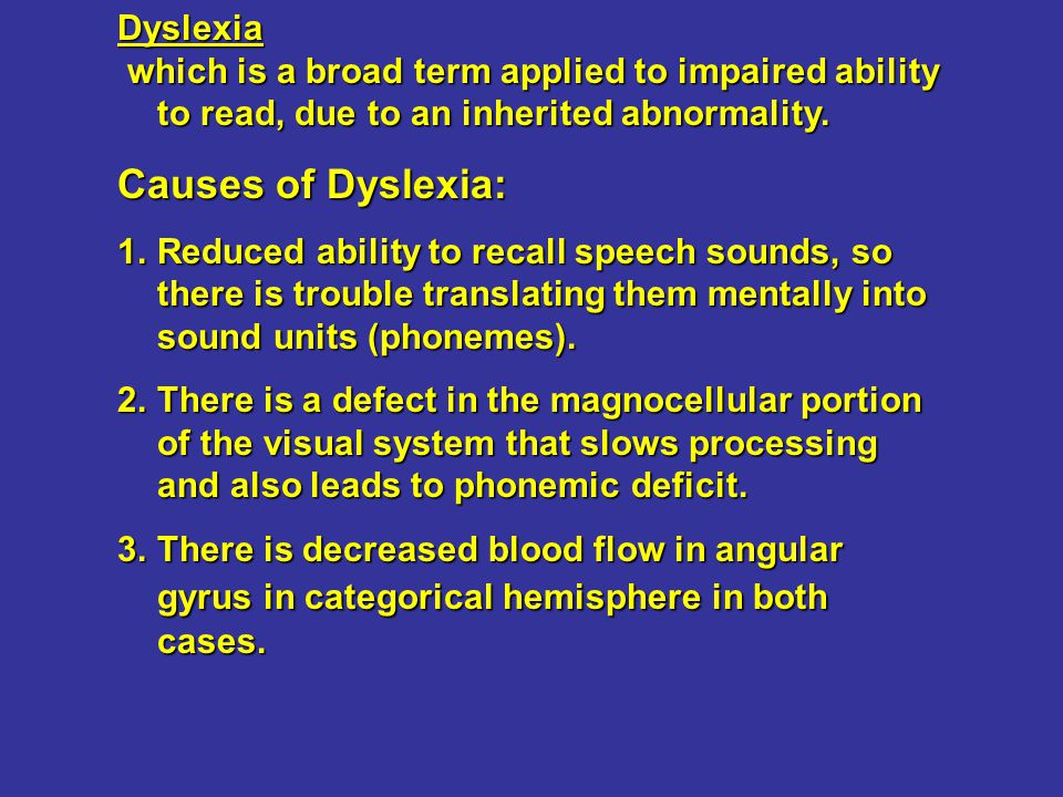 Dyslexia which is a broad term applied to impaired ability to read, due to an inherited abnormality. which is a broad term applied to impaired ability
