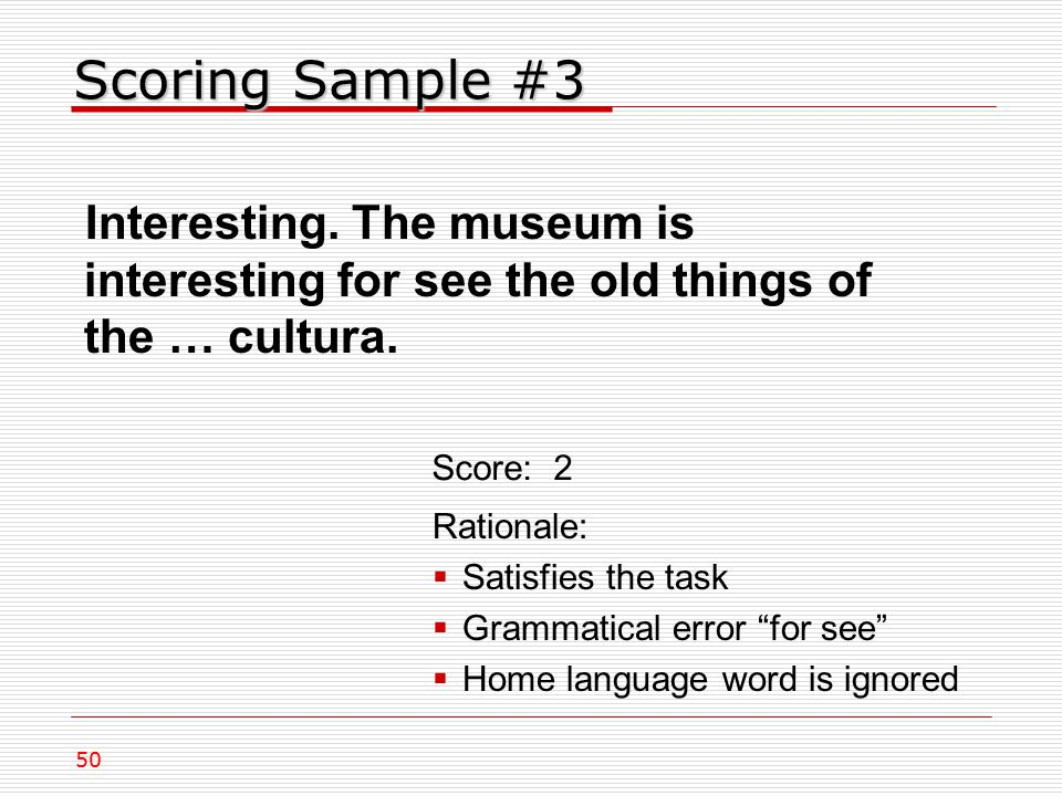 Scoring Sample #3 Interesting. The museum is interesting for see the old things of the … cultura.
