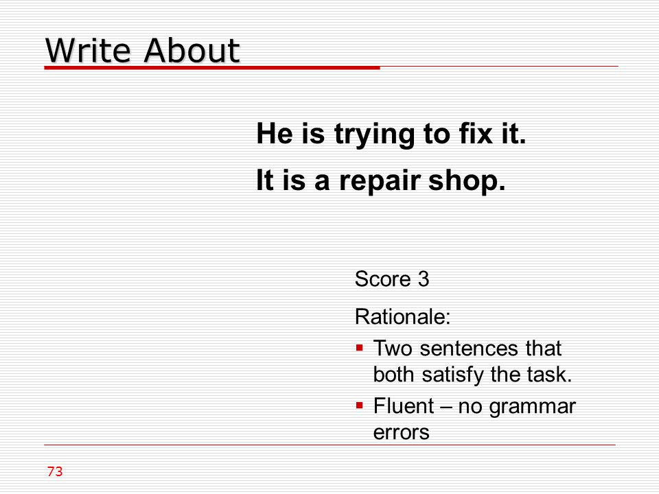 Write About 73 He is trying to fix it. It is a repair shop.