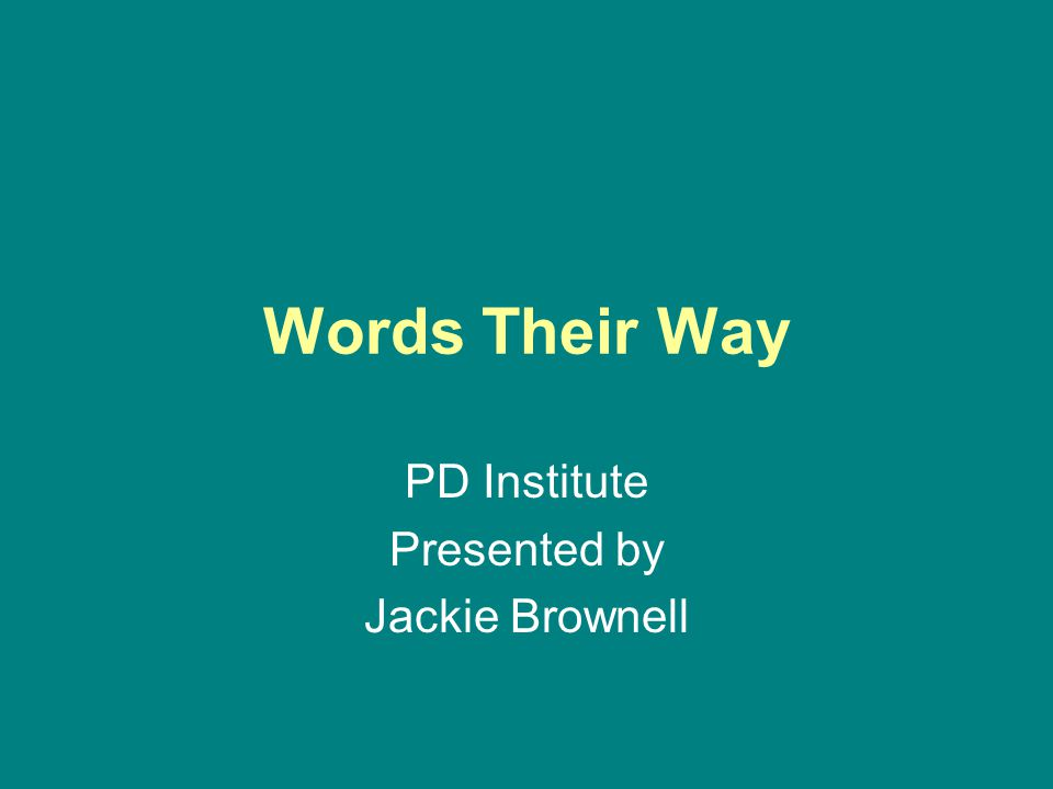 Words Their Way PD Institute Presented by Jackie Brownell