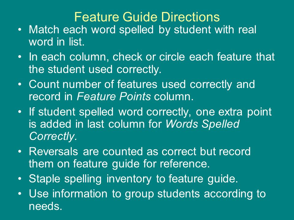Feature Guide Directions Match each word spelled by student with real word in list.