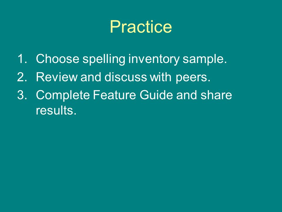 Practice 1.Choose spelling inventory sample. 2.Review and discuss with peers.
