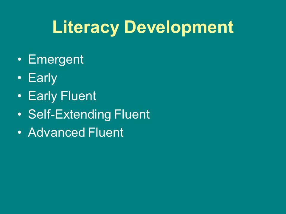 Literacy Development Emergent Early Early Fluent Self-Extending Fluent Advanced Fluent