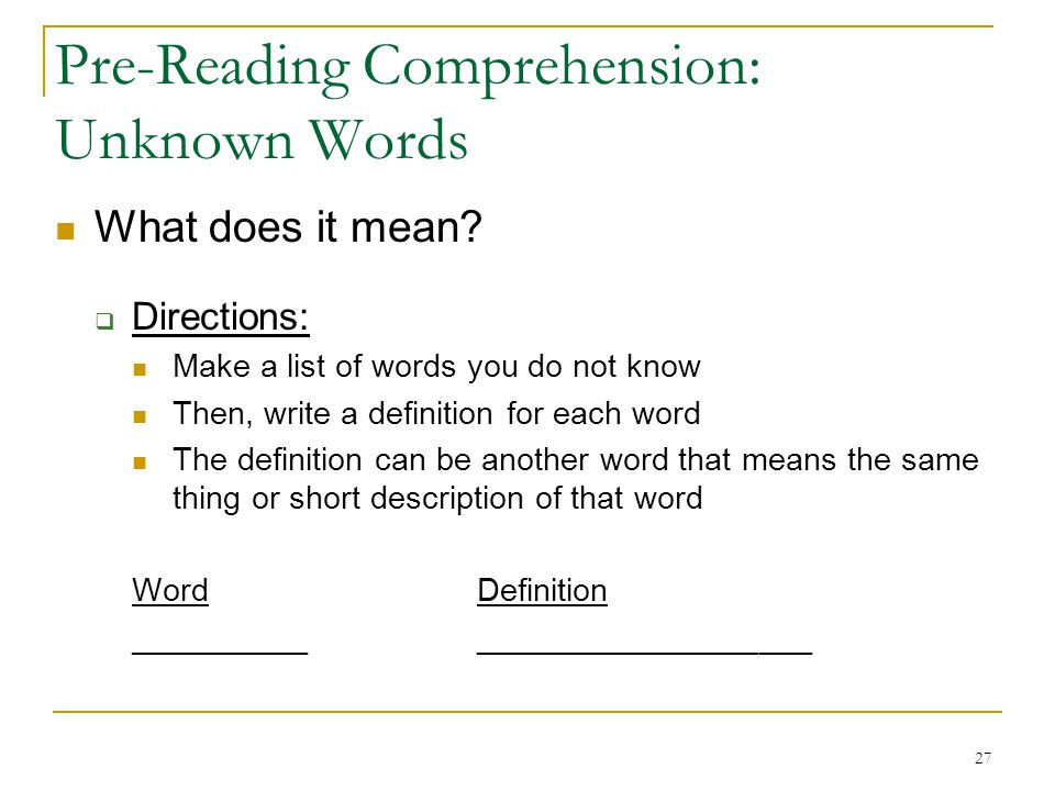 27 Pre-Reading Comprehension: Unknown Words What does it mean?  Directions: Make a list of words you do not know Then, write a definition for each wo