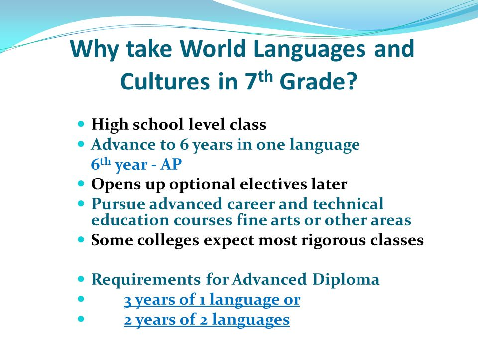 Why take World Languages and Cultures in 7 th Grade.