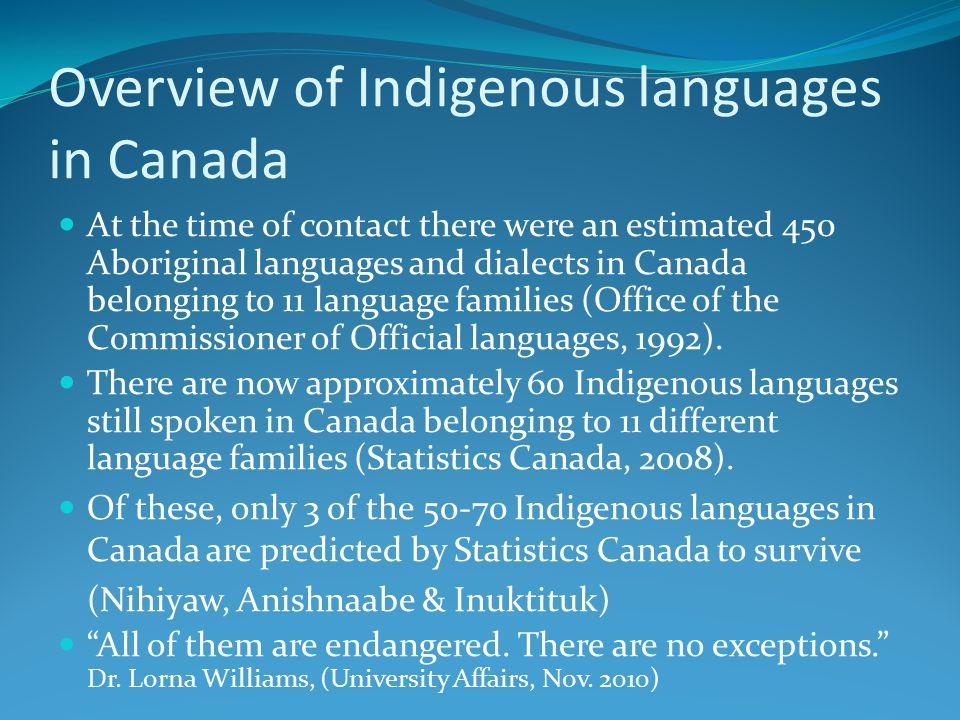Overview of Indigenous languages in Canada At the time of contact there were an estimated 450 Aboriginal languages and dialects in Canada belonging to 11 language families (Office of the Commissioner of Official languages, 1992).