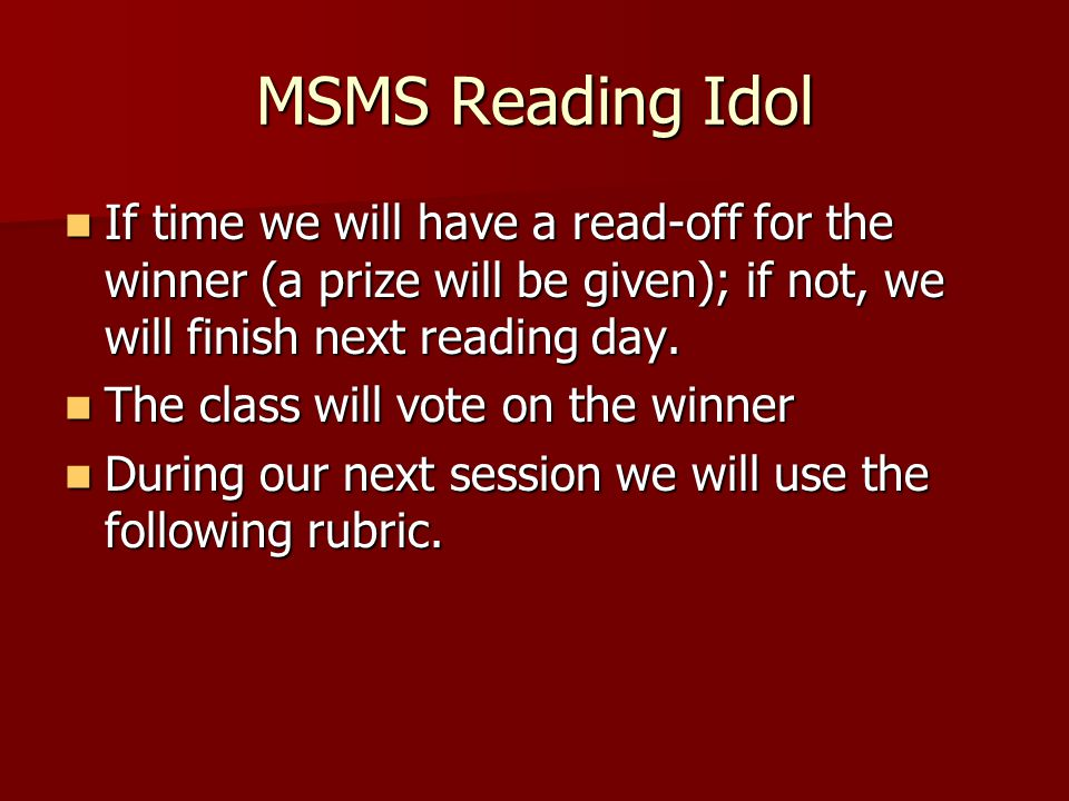 MSMS Reading Idol If time we will have a read-off for the winner (a prize will be given); if not, we will finish next reading day.
