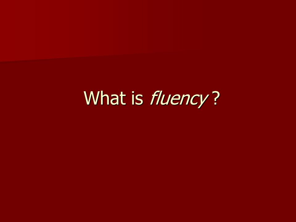 What is fluency ?