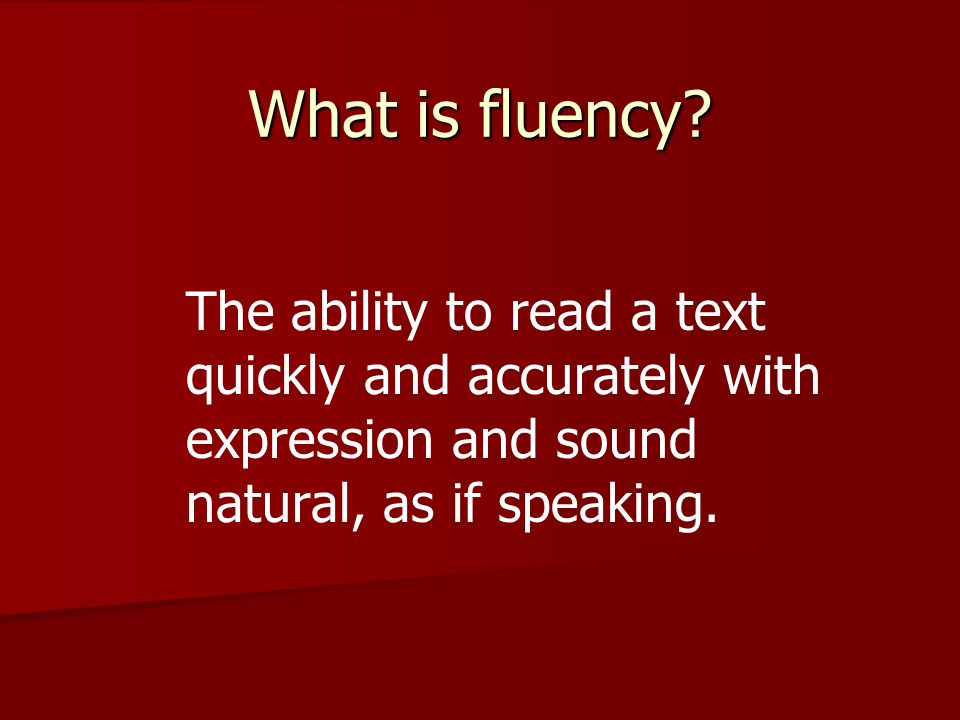 The ability to read a text quickly and accurately with expression and sound natural, as if speaking.