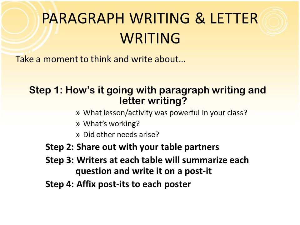 PARAGRAPH WRITING & LETTER WRITING Take a moment to think and write about… Step 1: How's it going with paragraph writing and letter writing.