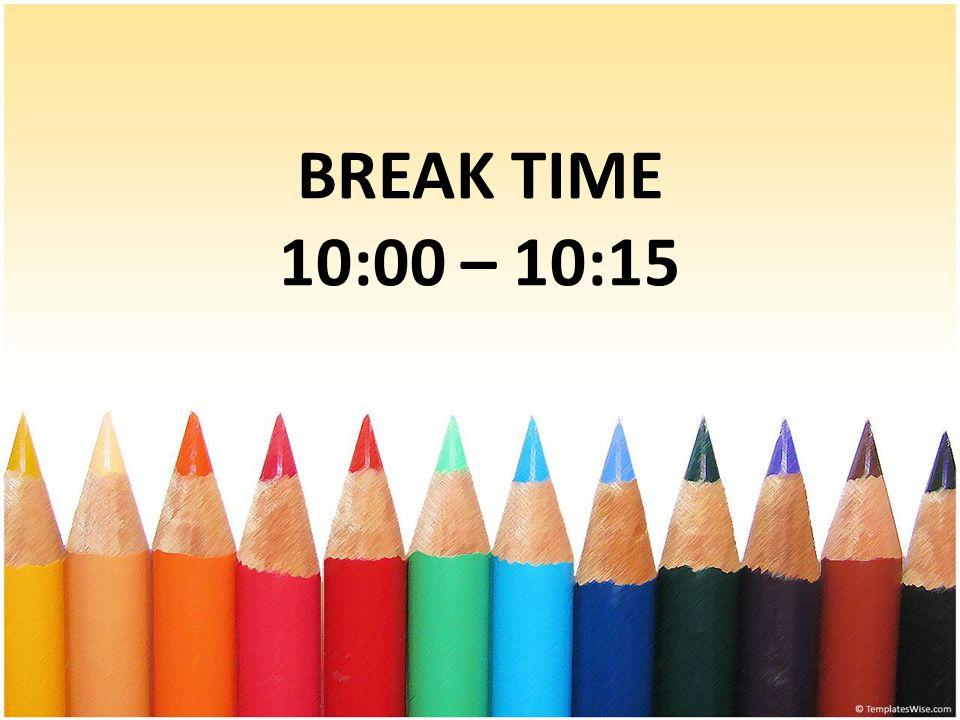 BREAK TIME 10:00 – 10:15