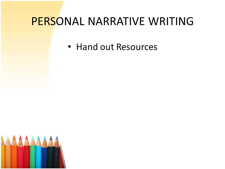PERSONAL NARRATIVE WRITING Hand out Resources