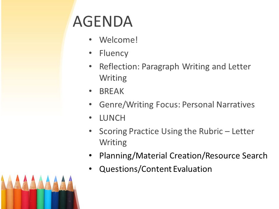 AGENDA Welcome! Fluency Reflection: Paragraph Writing and Letter Writing BREAK Genre/Writing Focus: Personal Narratives LUNCH Scoring Practice Using t
