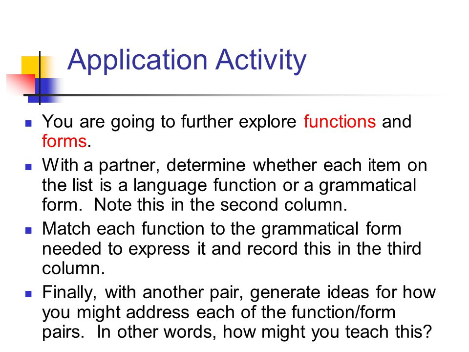 Application Activity You are going to further explore functions and forms.