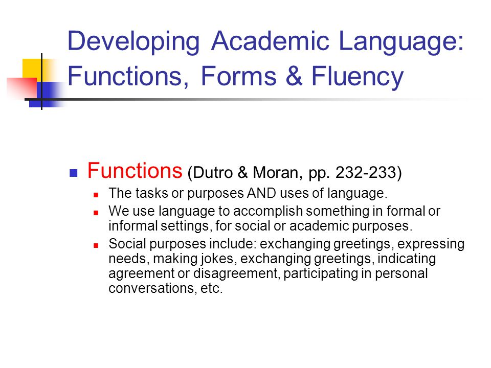 Developing Academic Language: Functions, Forms & Fluency Functions (Dutro & Moran, pp.